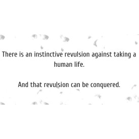 There is an instinctive revulsion against take a human life. And that revulsion can be conquered.